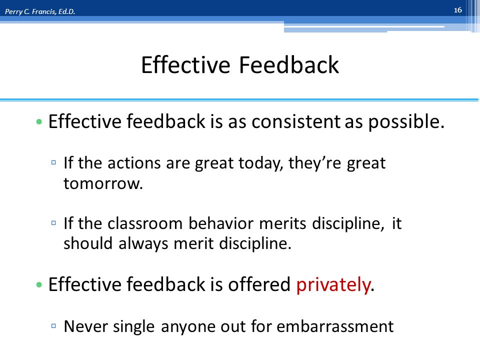 Effective Feedback Effective feedback is as consistent as possible.