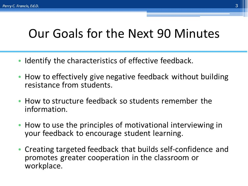 Our Goals for the Next 90 Minutes Identify the characteristics of effective feedback.