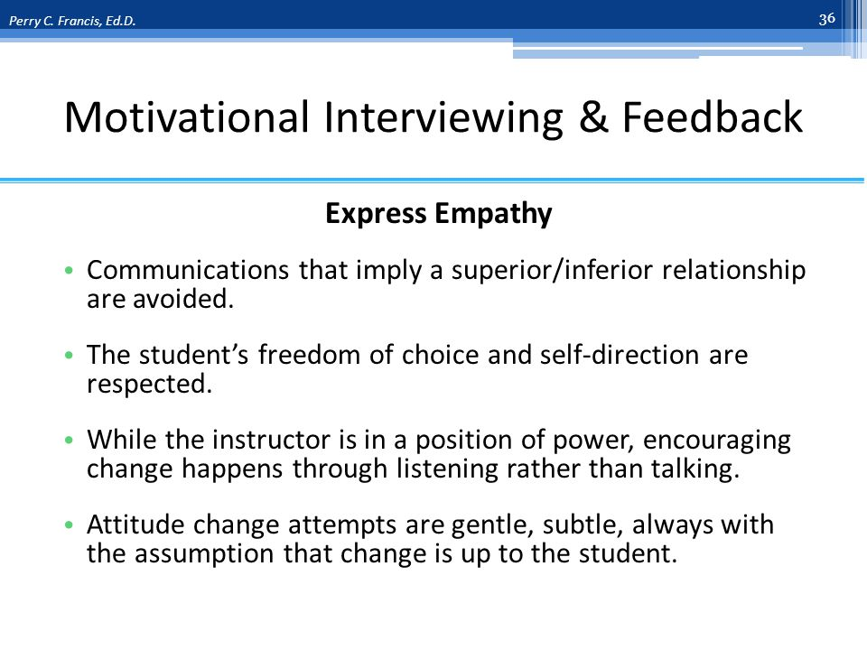 Motivational Interviewing & Feedback Express Empathy Communications that imply a superior/inferior relationship are avoided.