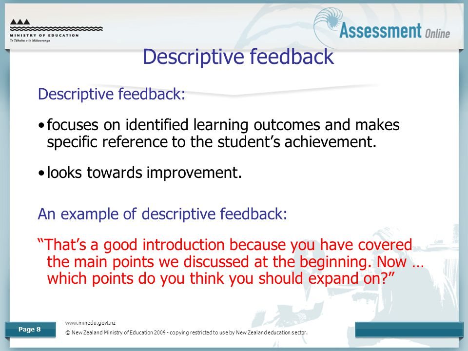www.minedu.govt.nz © New Zealand Ministry of Education 2009 - copying restricted to use by New Zealand education sector. Page 8 Descriptive feedback D