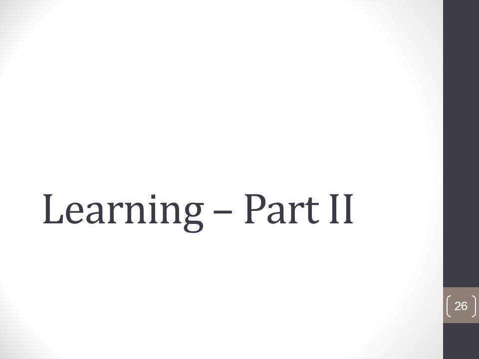Learning – Part II 26