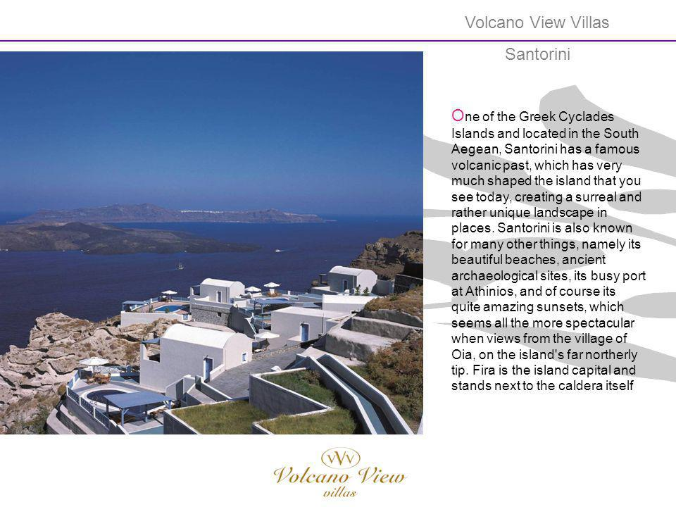Volcano View Villas Santorini O ne of the Greek Cyclades Islands and located in the South Aegean, Santorini has a famous volcanic past, which has very
