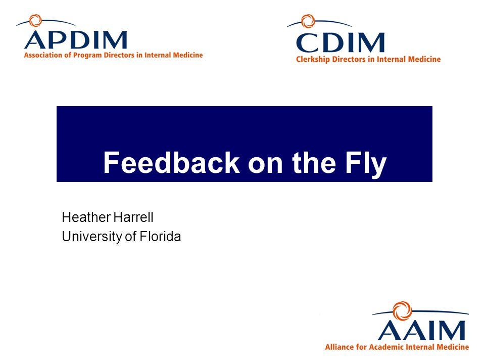 Feedback on the Fly Heather Harrell University of Florida