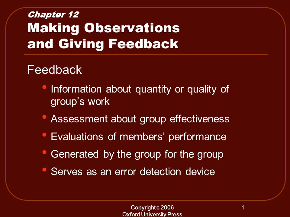 Copyright c 2006 Oxford University Press 1 Chapter 12 Making Observations and Giving Feedback Feedback Information about quantity or quality of groups