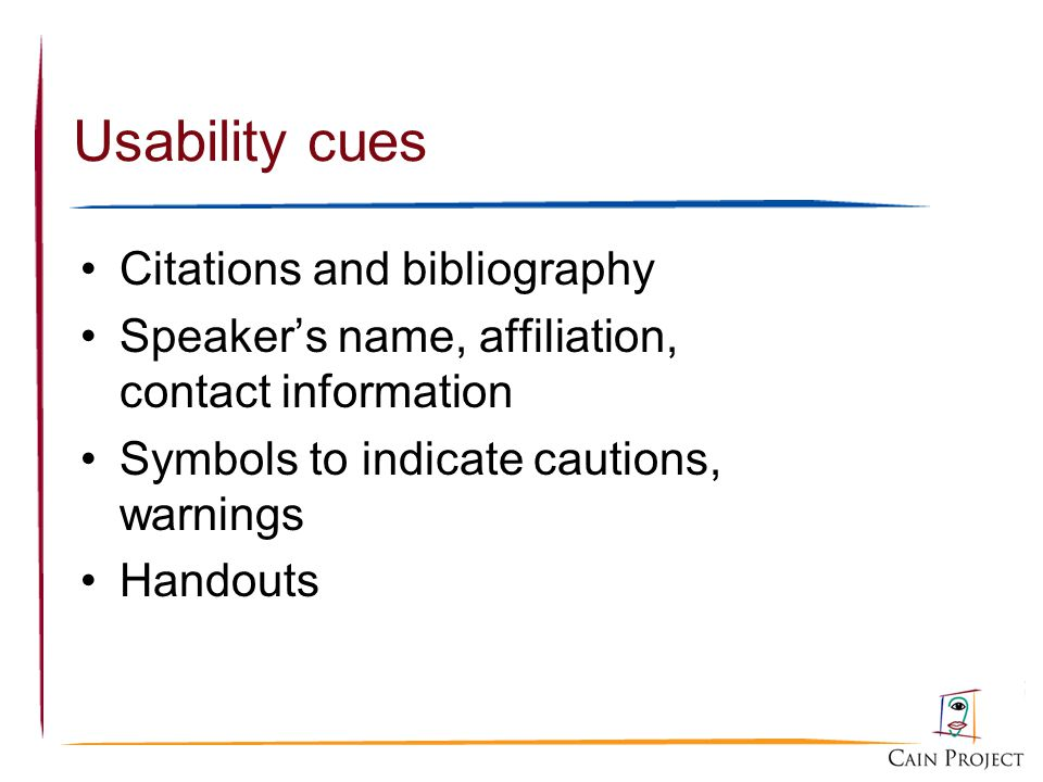 Usability cues Citations and bibliography Speakers name, affiliation, contact information Symbols to indicate cautions, warnings Handouts