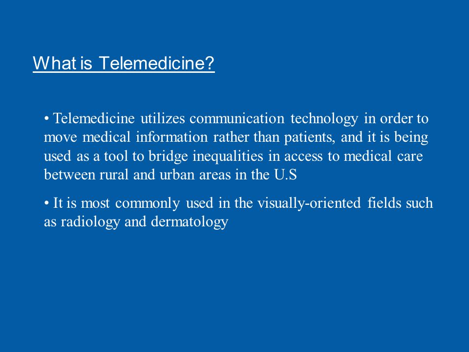 What is Telemedicine? Telemedicine utilizes communication technology in order to move medical information rather than patients, and it is being used a