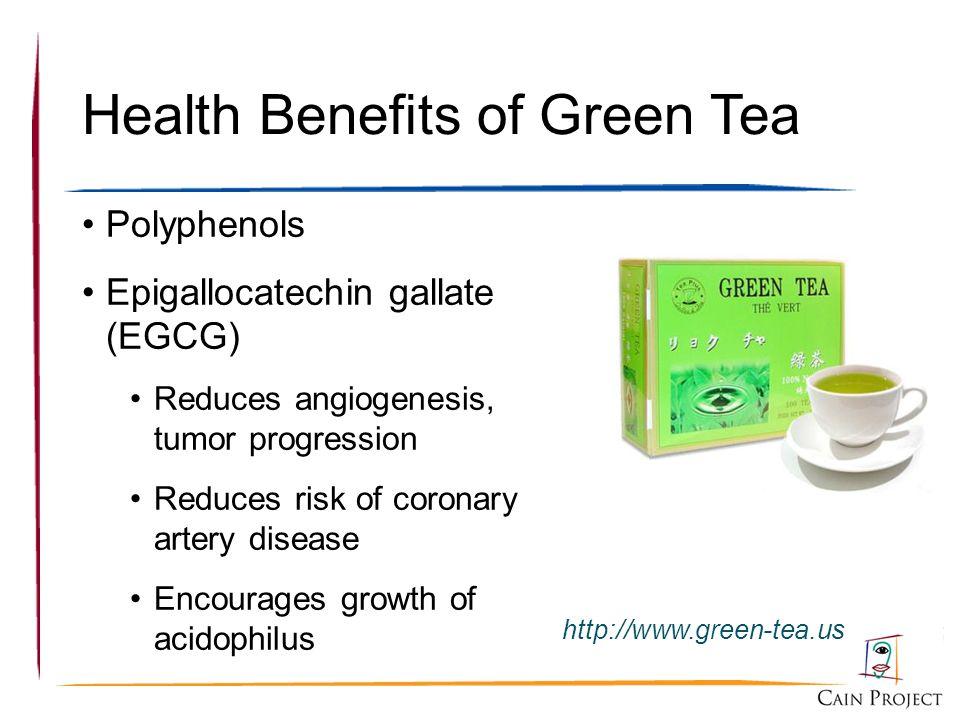 Health Benefits of Green Tea Polyphenols Epigallocatechin gallate (EGCG) Reduces angiogenesis, tumor progression Reduces risk of coronary artery disea