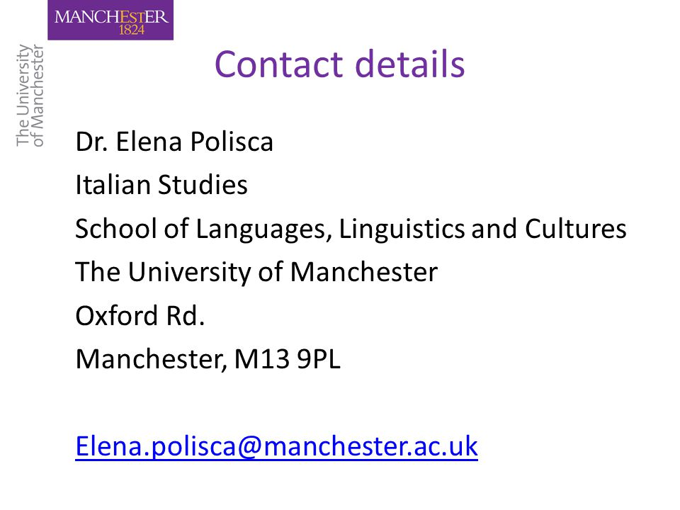 Contact details Dr. Elena Polisca Italian Studies School of Languages, Linguistics and Cultures The University of Manchester Oxford Rd. Manchester, M1