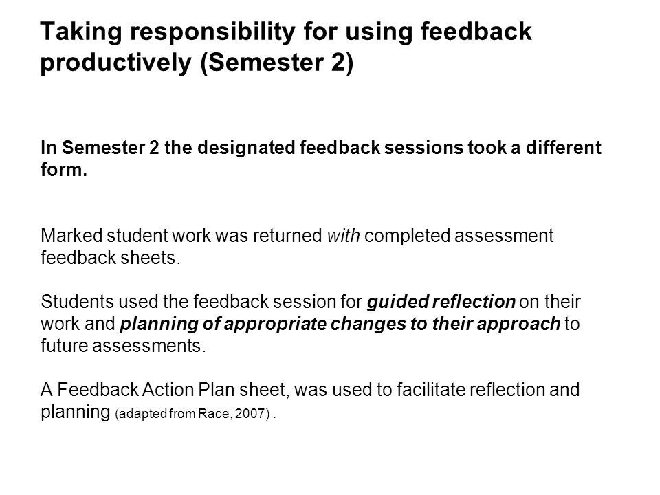 Taking responsibility for using feedback productively (Semester 2) In Semester 2 the designated feedback sessions took a different form. Marked studen