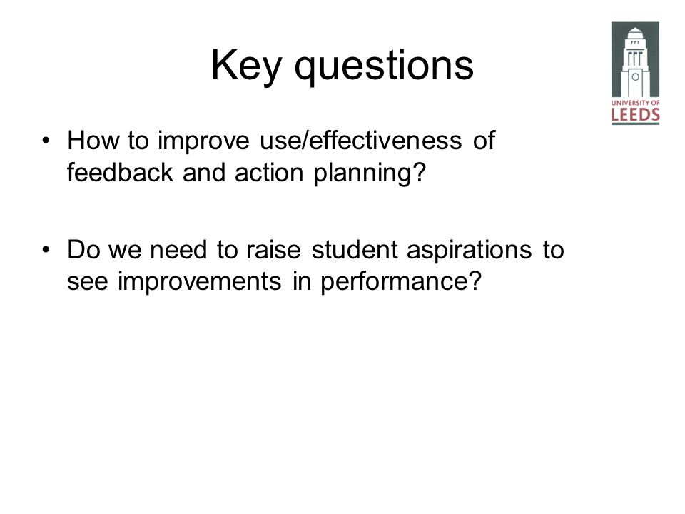 Key questions How to improve use/effectiveness of feedback and action planning.