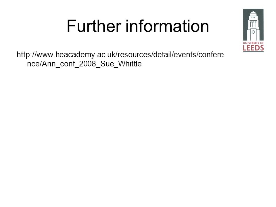 Further information http://www.heacademy.ac.uk/resources/detail/events/confere nce/Ann_conf_2008_Sue_Whittle