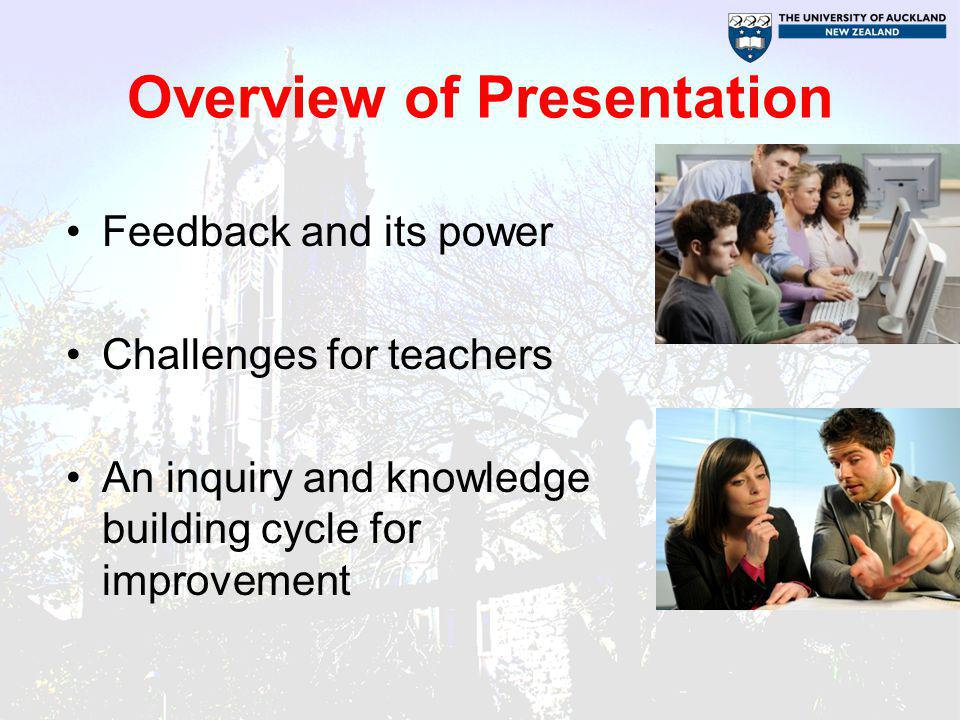Feedback Information provided by someone or something to a learner about aspects of performance or understanding –Feedback follows teaching –May be seen as new teaching when it fills gap between what is understood and what is aimed to be understood