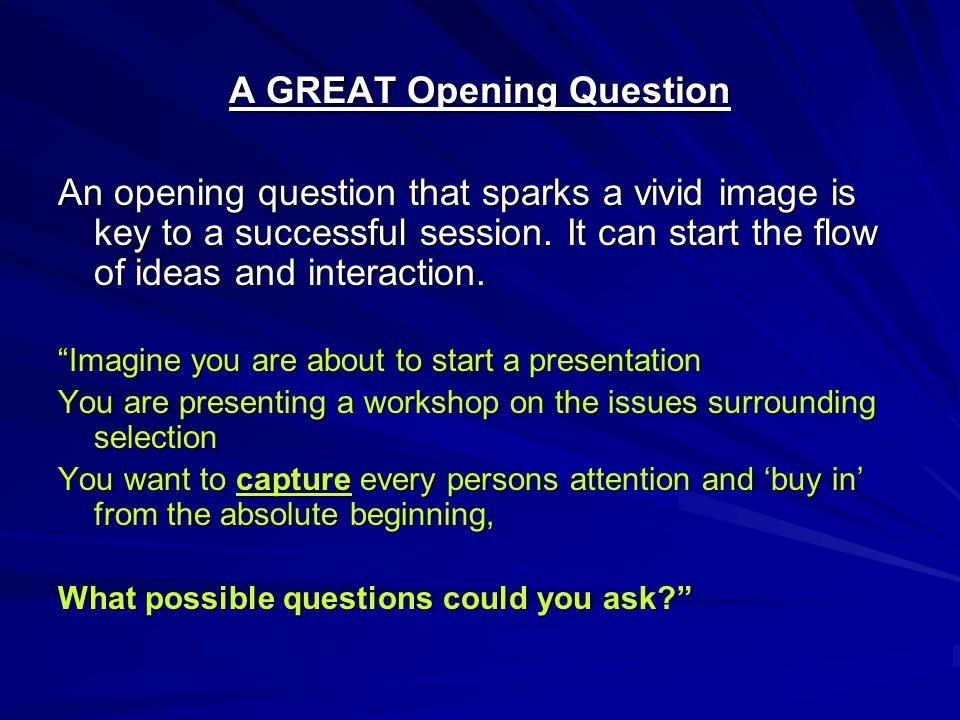A GREAT Opening Question An opening question that sparks a vivid image is key to a successful session.