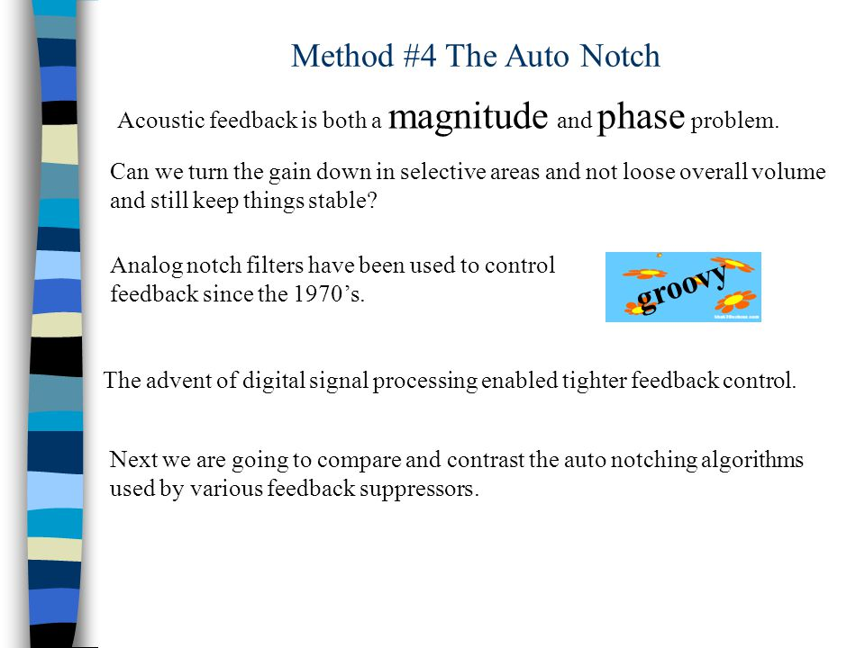Method #4 The Auto Notch Analog notch filters have been used to control feedback since the 1970s.