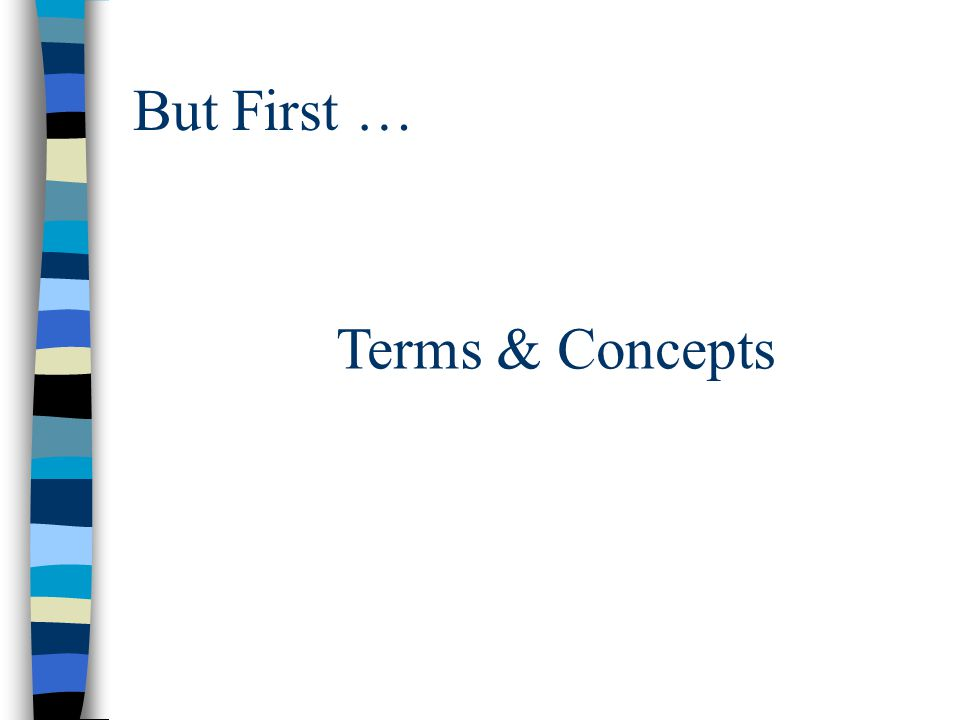 But First … Terms & Concepts