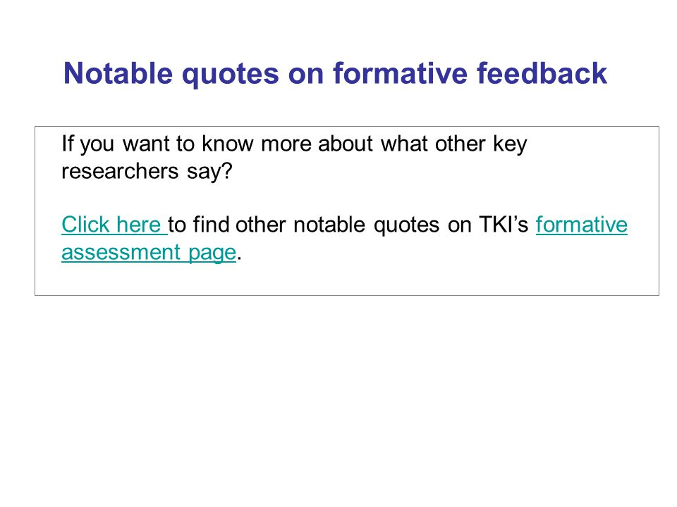If you want to know more about what other key researchers say? Click here Click here to find other notable quotes on TKIs formative assessment page.fo
