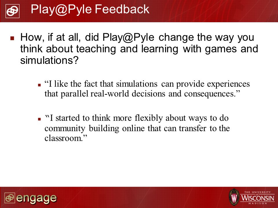 How, if at all, did Play@Pyle change the way you think about teaching and learning with games and simulations? I like the fact that simulations can pr