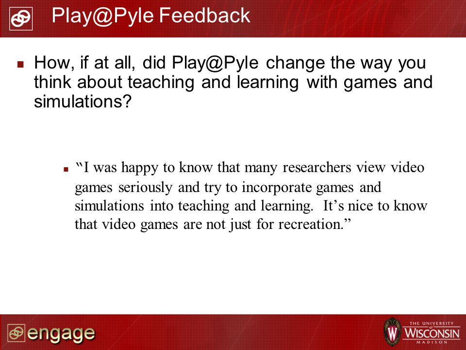 How, if at all, did Play@Pyle change the way you think about teaching and learning with games and simulations? I was happy to know that many researche