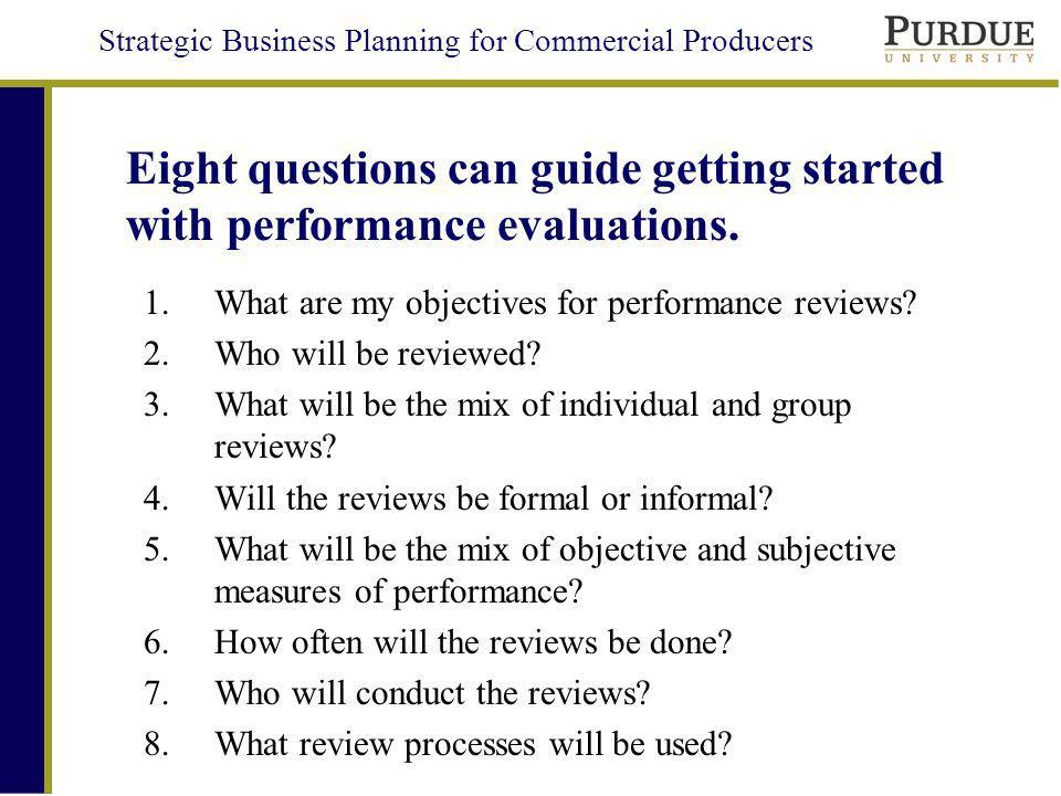 Strategic Business Planning for Commercial Producers Eight questions can guide getting started with performance evaluations.