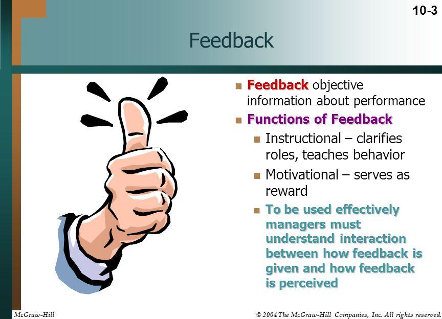 Feedback Feedback Feedback objective information about performance Functions of Feedback Functions of Feedback Instructional – clarifies roles, teache