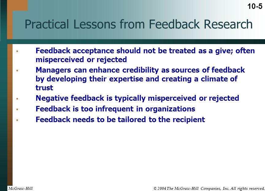 Practical Lessons from Feedback Research Feedback acceptance should not be treated as a give; often misperceived or rejected Managers can enhance cred