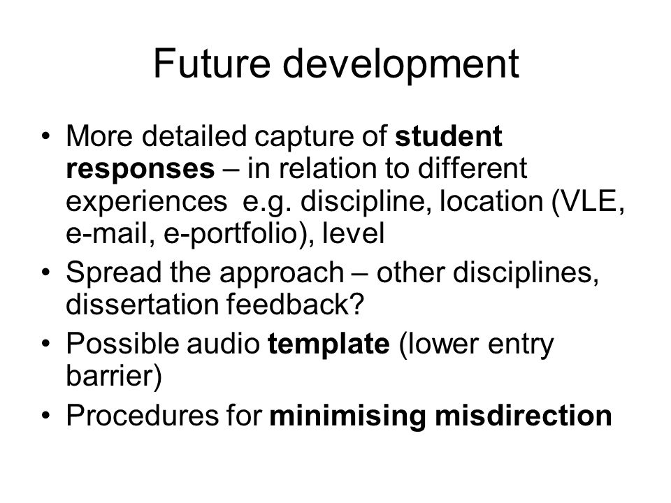 Future development More detailed capture of student responses – in relation to different experiences e.g. discipline, location (VLE, e-mail, e-portfol