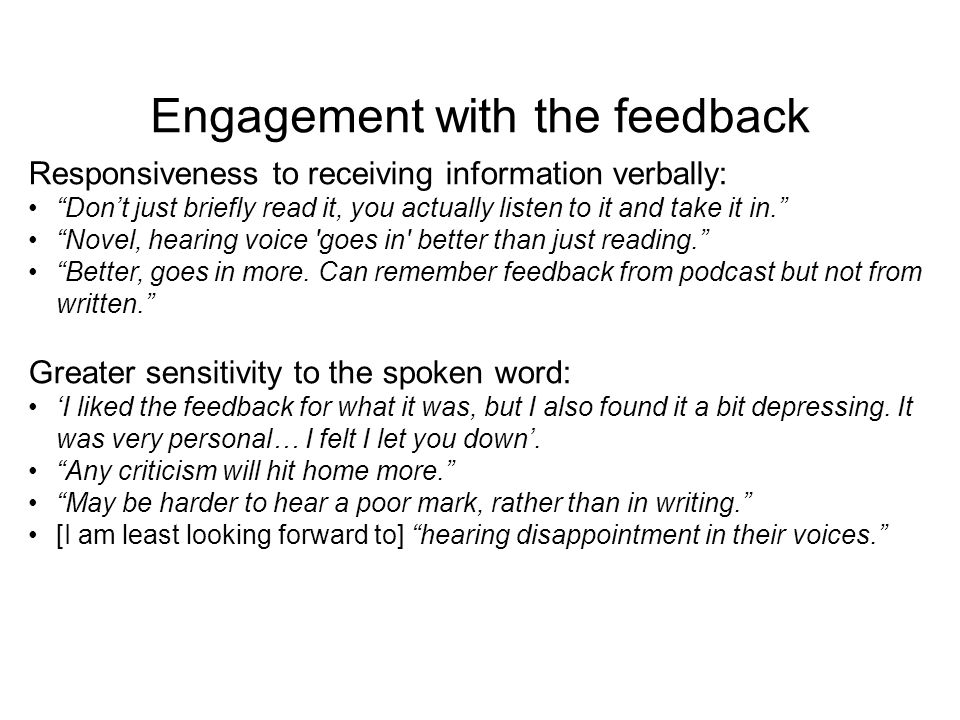Responsiveness to receiving information verbally: Dont just briefly read it, you actually listen to it and take it in. Novel, hearing voice 'goes in'