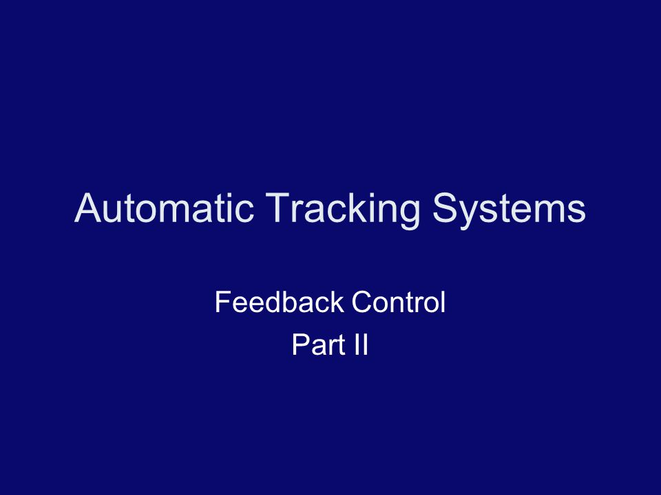 Automatic Tracking Systems Feedback Control Part II