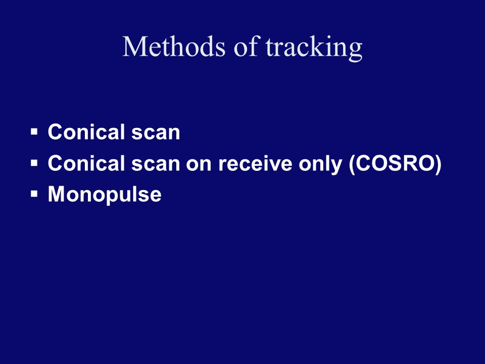Methods of tracking Conical scan Conical scan on receive only (COSRO) Monopulse