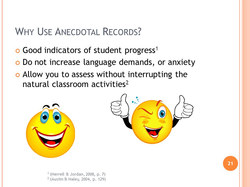 21 W HY U SE A NECDOTAL R ECORDS ? Good indicators of student progress 1 Do not increase language demands, or anxiety Allow you to assess without inte