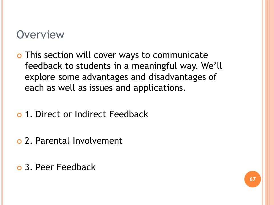 67 Overview This section will cover ways to communicate feedback to students in a meaningful way. Well explore some advantages and disadvantages of ea