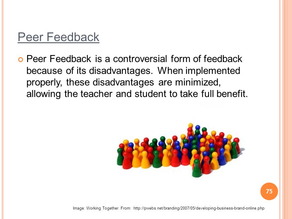 75 Peer Feedback Peer Feedback is a controversial form of feedback because of its disadvantages.