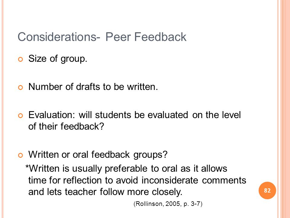 82 Considerations- Peer Feedback Size of group. Number of drafts to be written.