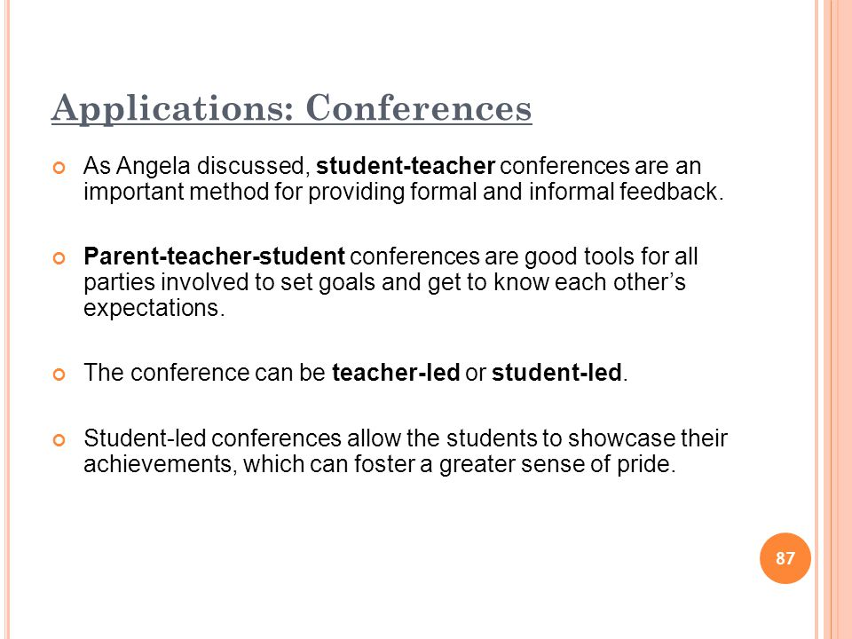 87 Applications: Conferences As Angela discussed, student-teacher conferences are an important method for providing formal and informal feedback. Pare