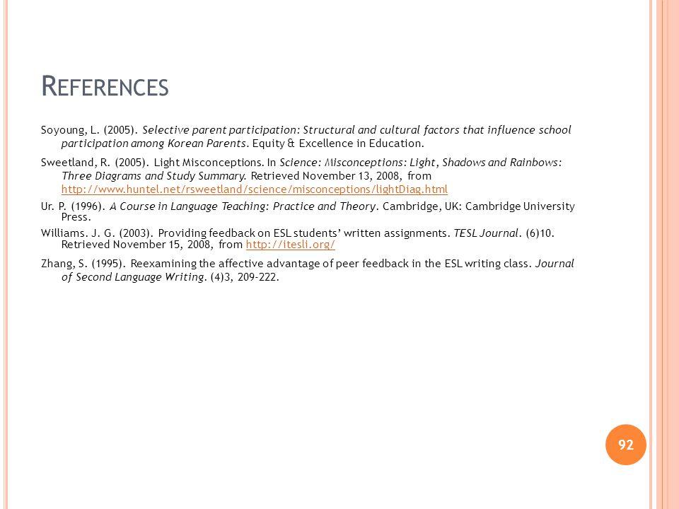 92 R EFERENCES Soyoung, L. (2005). Selective parent participation: Structural and cultural factors that influence school participation among Korean Pa