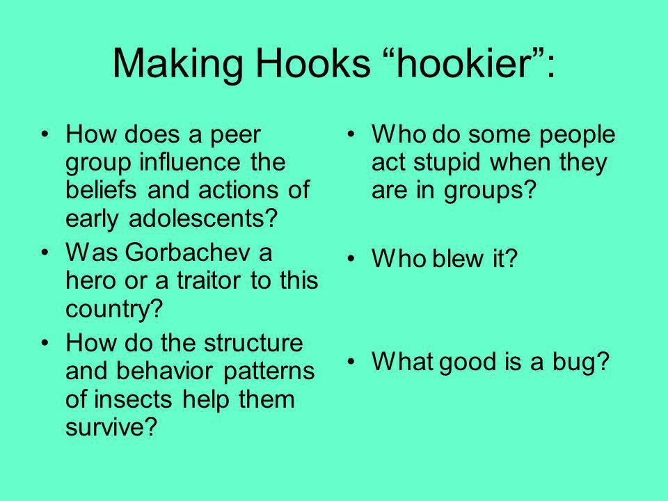 Making Hooks hookier: How does a peer group influence the beliefs and actions of early adolescents? Was Gorbachev a hero or a traitor to this country?