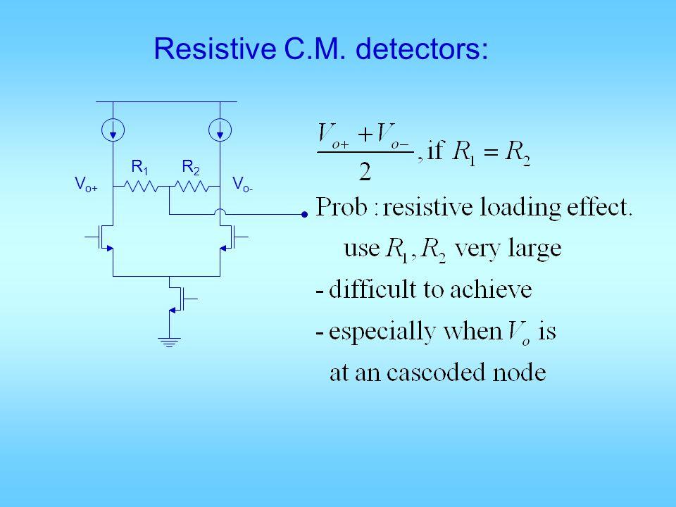 R1R1 R2R2 V o- V o+ Resistive C.M. detectors: