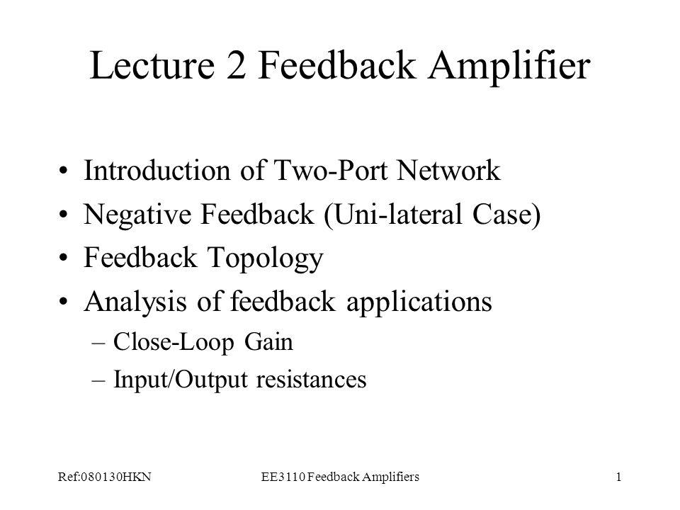 Ref:080130HKNEE3110 Feedback Amplifiers2 Two-Port Network (z-parameters) (Open-Circuit Impedance) Open-circuit input impedance At port 1 Open-circuit reverse transimpedance At port 2 Open-circuit forward transimpedance Open-circuit output impedance