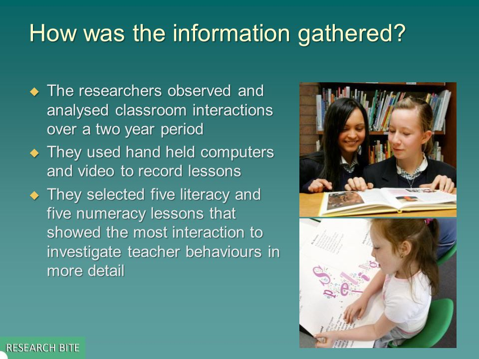 How was the information gathered? The researchers observed and analysed classroom interactions over a two year period The researchers observed and ana