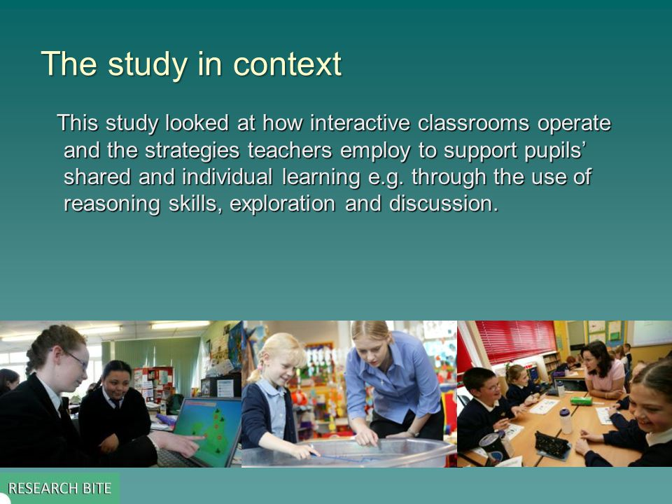 The study in context This study looked at how interactive classrooms operate and the strategies teachers employ to support pupils shared and individua