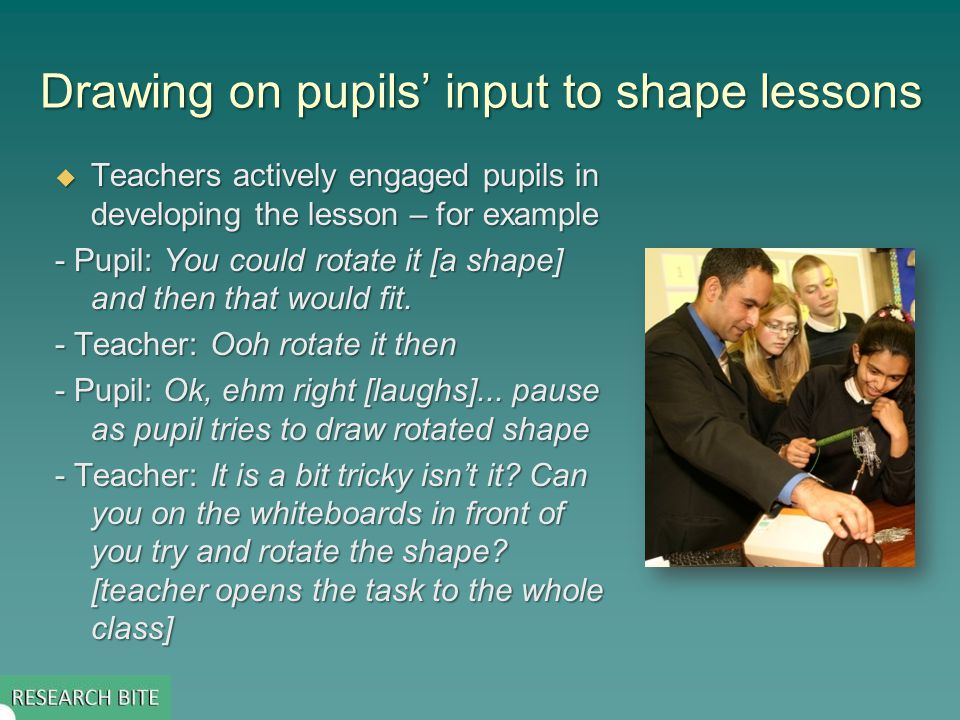 Drawing on pupils input to shape lessons Teachers actively engaged pupils in developing the lesson – for example Teachers actively engaged pupils in d