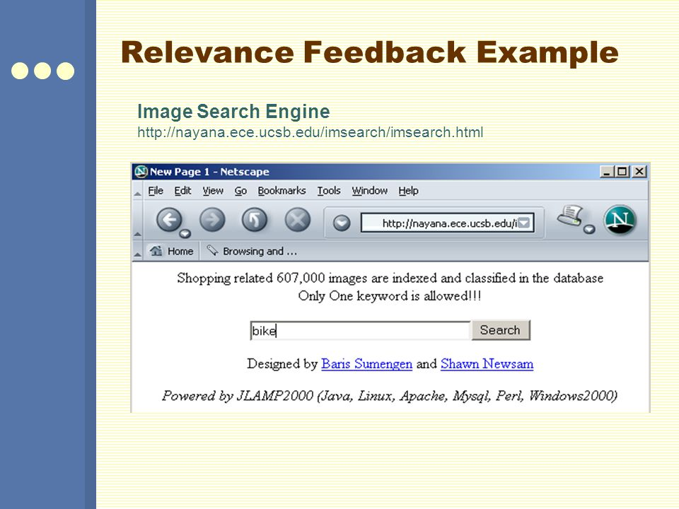 Relevance Feedback Example Image Search Engine http://nayana.ece.ucsb.edu/imsearch/imsearch.html