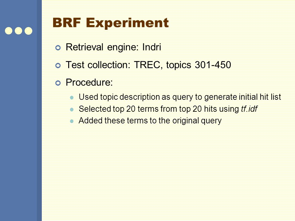 BRF Experiment Retrieval engine: Indri Test collection: TREC, topics 301-450 Procedure: Used topic description as query to generate initial hit list S