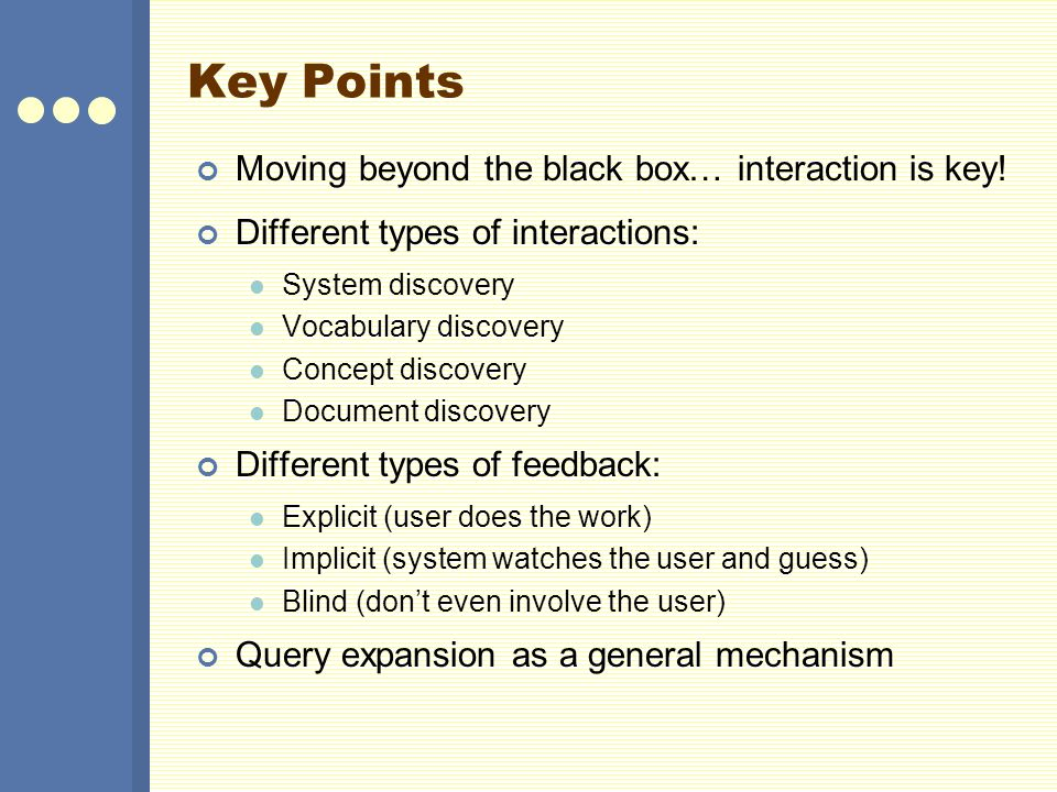 Key Points Moving beyond the black box… interaction is key! Different types of interactions: System discovery Vocabulary discovery Concept discovery D