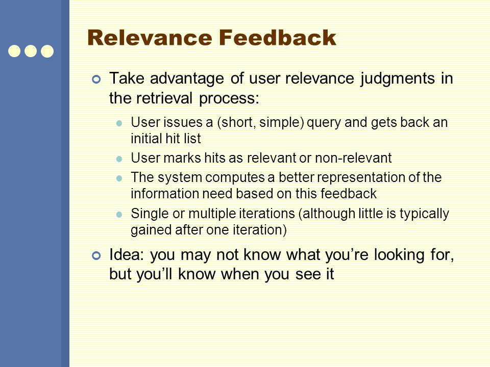 Relevance Feedback: Assumptions A1: User has sufficient knowledge for a reasonable initial query A2: Relevance prototypes are well-behaved