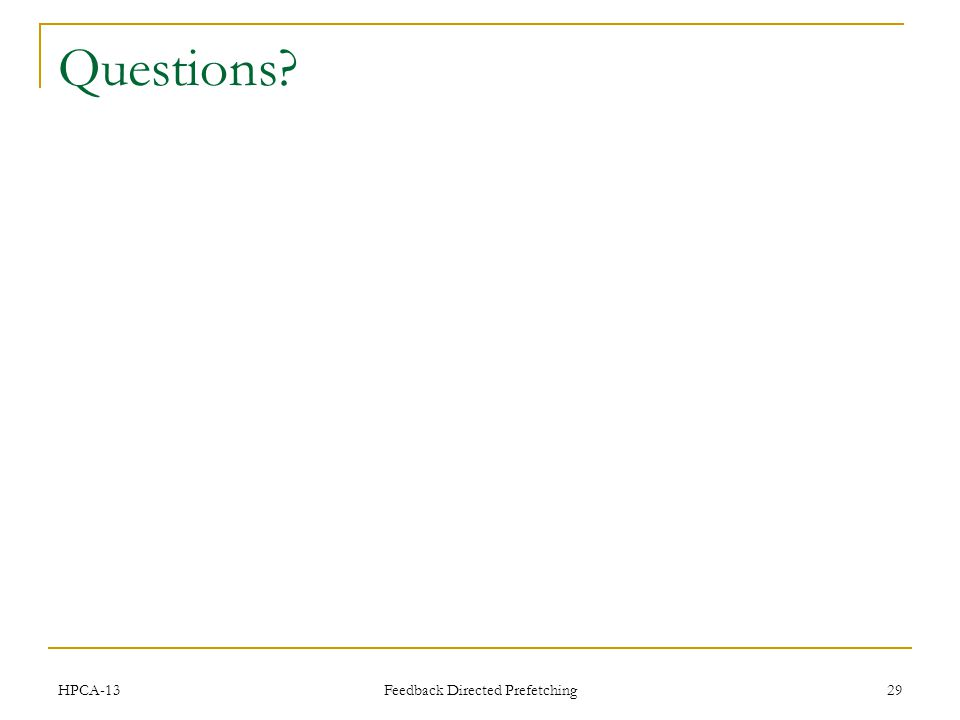 Feedback Directed Prefetching 29 Questions HPCA-13