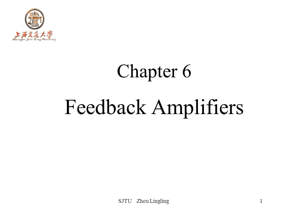 SJTU Zhou Lingling1 Chapter 6 Feedback Amplifiers