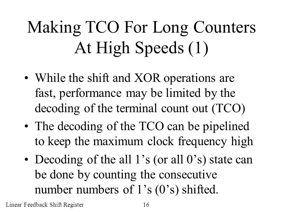Linear Feedback Shift Register16 Making TCO For Long Counters At High Speeds (1) While the shift and XOR operations are fast, performance may be limit