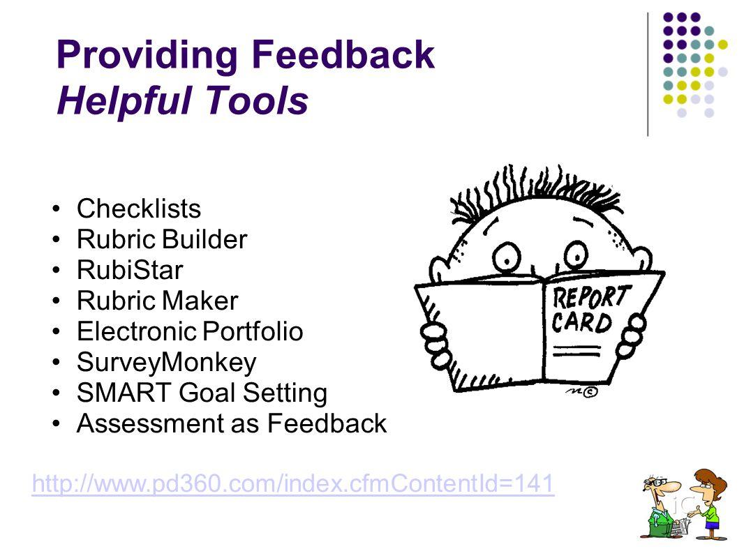 Checklists Rubric Builder RubiStar Rubric Maker Electronic Portfolio SurveyMonkey SMART Goal Setting Assessment as Feedback Providing Feedback Helpful