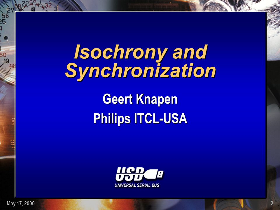 May 17, 20002 Isochrony and Synchronization Geert Knapen Philips ITCL-USA